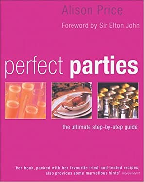 Perfect Parties: The Ultimate Step-By-Step Guide 9781856264853