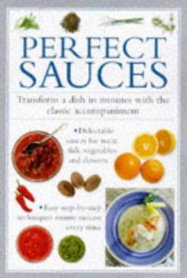 Perfect Sauces: Transform a Dish in Minutes with the Classic Accompaniment 9781859679586