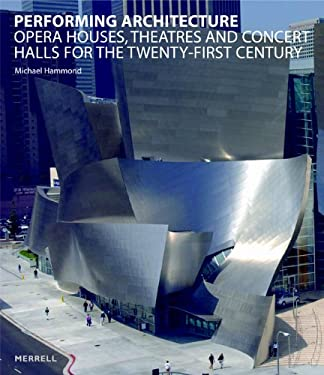 Performing Architecture: Opera Houses, Theatres and Concert Halls for the Twenty-First Century 9781858942797