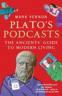 Plato's Podcasts: The Ancients' Guide to Modern Living 9781851687060