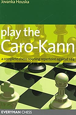Play the Caro-Kann: A Complete Chess Opening Repertoire Against 1e4 9781857444346