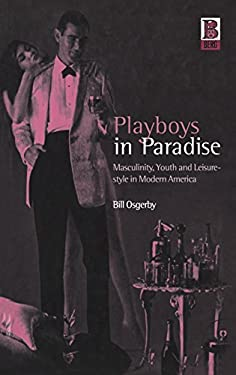 Playboys in Paradise: Masculinity, Youth and Leisure-Style in Modern America 9781859734483