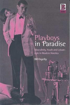 Playboys in Paradise: Masculinity, Youth and Leisure-Style in Modern America 9781859734537
