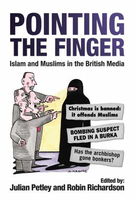 Pointing the Finger: Islam and Muslims in the British Media 9781851688128