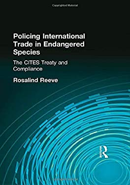 Policing International Trade in Endangered Species: The CITES Treaty and Compliance 9781853838804
