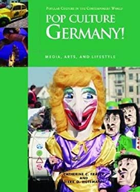 Pop Culture Germany!: Media, Arts, and Lifestyle