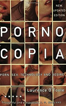 Pornocopia : Porn, Sex, Technology and Desire