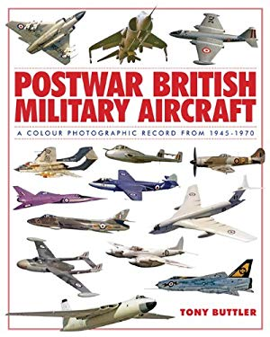Postwar British Military Aircraft: A Colour Photographic Record from 1945-1970 9781857803297
