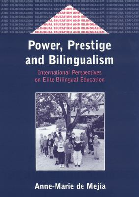 Power, Prestige and Bilingualism: International Perspectives on Elite Bilingual Education 9781853595905