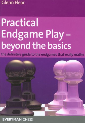 Practical Endgame Play - Beyond the Basics: The Definitive Guide to the Endgames That Really Matter 9781857445558