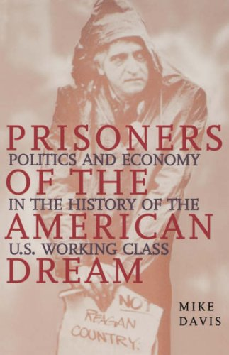 Prisoners of the American Dream: Politics & Economy in the History of the U. S. Working Class 9781859842485