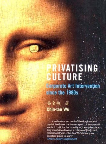 Privatising Culture: Corporate Art Intervention Since the 1980s 9781859844724