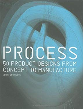 Process: 50 Product Designs from Concept to Manufacture 9781856695411