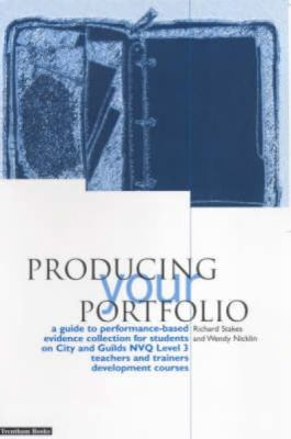 Producing Your Portfolio: A Guide to Performance Based Evidence Collection for Students on City & Guilds Nvq Level 3 Teachers and Trainers Devel 9781858562001
