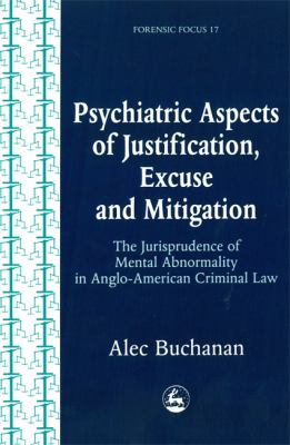 Psychiatric Aspects of Justification, Excuse and Mitigation: The Jurisprudence of Mental Abnormality in Anglo-American Criminal Law 9781853027970
