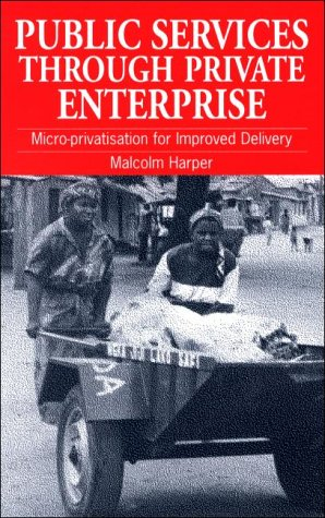 Public Service Through Private Enterprise: Micro-Privatisation for Improved Delivery 9781853395192