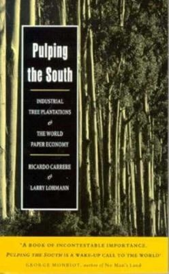 Pulping the South: Industrial Tree Plantations and the World Paper Economy 9781856494380