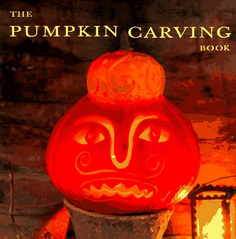 Pumpkin Carving Book: How to Create Glowing Lanterns and Seasonal Displays 9781859673058