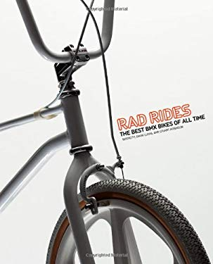 Rad Rides: The Best BMX Bikes of All Time 9781856697262