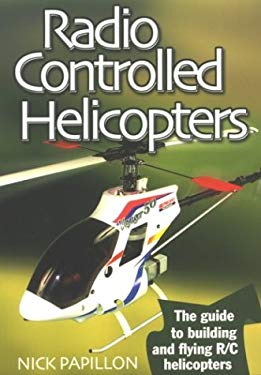 Radio Controlled Helicopters: The Guide to Building and Flying R/C Helicopters 9781854862266