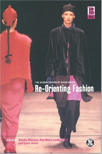Re-Orienting Fashion: The Globalization of Asian Dress 9781859735398
