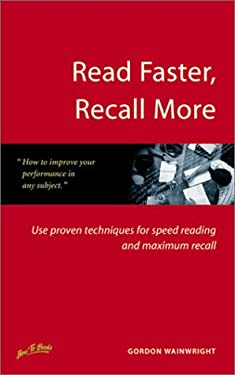 Read Faster, Recall More: Use Proven Techniques for Speed Reading and Maximum Recall 9781857036251