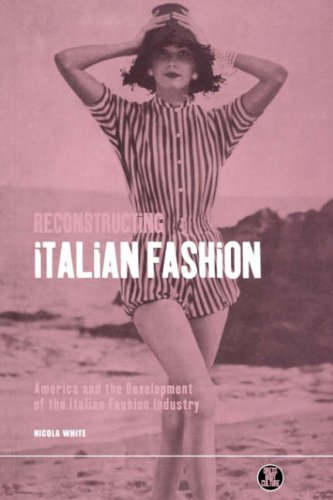 Reconstructing Italian Fashion: America and the Development of the Italian Fashion Industry 9781859733417