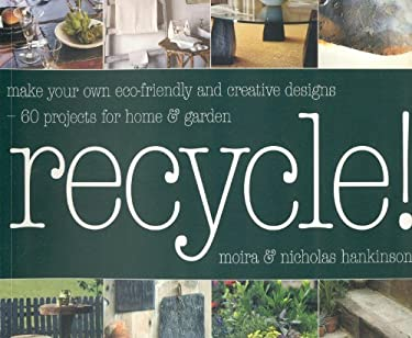 Recycle: Make Your Own Eco-Friendly and Creative Designs - Over 60 Projects for Home & Garden 9781856266819