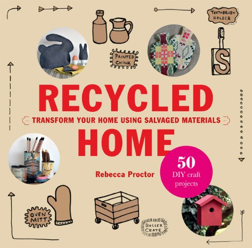 Recycled Home: Transform Your Home Using Salvaged Materials 9781856698962