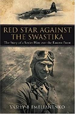 Red Star Against the Swastika: The Story of a Soviet Pilot Over the Eastern Front 9781853676499