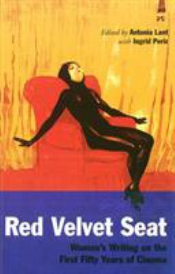 Red Velvet Seat: Women's Writings on the First Fifty Years of Cinema 9781859847220