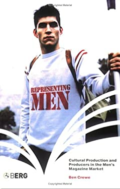 Representing Men: Cultural Production and Producers in the Men's Magazine Market 9781859737415