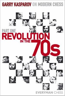 Revolution in the 70's, Part One: Garry Kasparov on Modern Chess 9781857444223