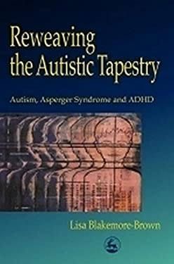 Reweaving the Autistic Tapestry: Autism, Asperger Syndrome and ADHD 9781853027482