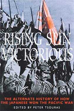 Rising Sun Victorious: The Alternate History of How the Japanese Won the Pacific War 9781853674464
