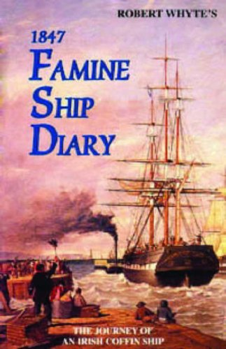 Robert Whyte's 1847 Famine Ship Dairy: The Journey of an Irish Coffin Ship 9781856350914
