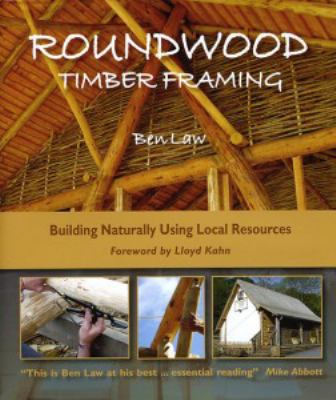 Roundwood Timber Framing: Building Naturally Using Local Resources 9781856230414