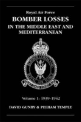 Royal Air Force Bomber Losses in the Middle East and Mediterranean, Volume 1: 1939-1942 9781857802344