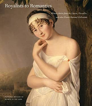 Royalists to Romantics: Women Artists from Versailles, the Louvre, and Other French National Collections 9781857597431