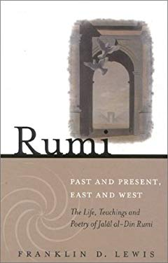 Rumi: Past and Present, East and West: The Life, Teaching, and Poetry of Jalal al-Din Rumi 9781851683352