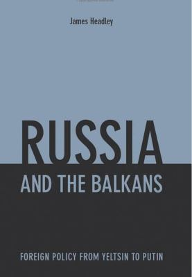 Russia and the Balkans: Foreign Policy from Yeltsin to Putin 9781850658481
