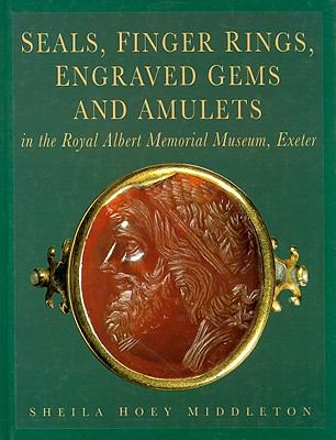 Seals, Finger Rings, Engraved Gems and Amulets in the Royal Albert Memorial Museum, Exeter 9781855225879