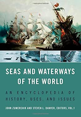 Seas and Waterways of the World, Volume 1 & 2: An Encyclopedia of History, Uses, and Issues 9781851097111