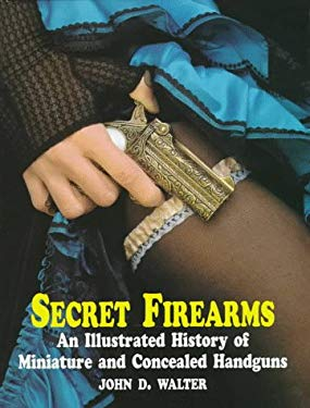 Secret Firearms: An Illustrated History of Miniature and Concealed Handguns 9781854092304