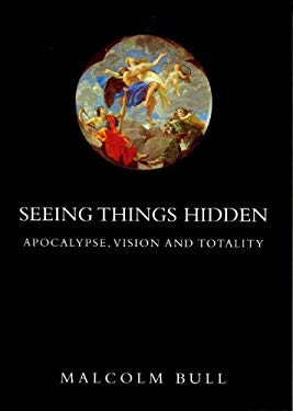 Seeing Things Hidden: Apocalypse, Vision and Totality 9781859847428
