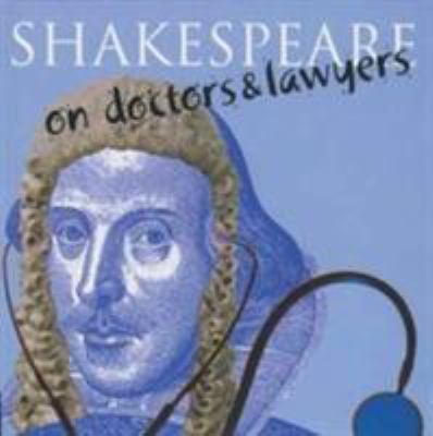 Shakespeare On...Doctors & Lawyers: And Other Professions 9781853755057