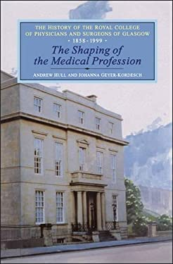 The Shaping of the Medical Profession: The History of the Royal College of Physicians and Surgeons of Glasgow, Volume 2 9781852851873