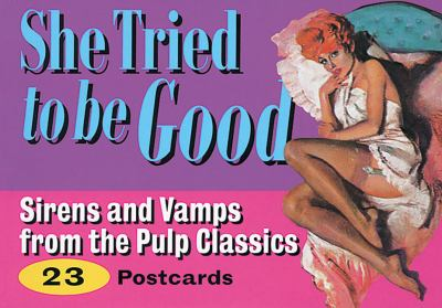She Tried to Be Good: Sirens and Vamps from the Pulp Classics 9781853754845