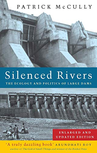 Silenced Rivers: The Ecology and Politics of Large Dams: Enlarged and Updated Edition 9781856499026