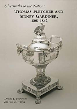 Silversmiths to the Nation: Thomas Fletcher and Sidney Gardiner, 1808-1842 9781851495436